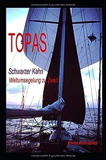 Topas schwarzer Kahn: Weltumsegelung zu Zweit (German Edition)