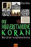 Der missverstandene Koran: Warum der Islam neu begründet werden muss - Barbara Köster