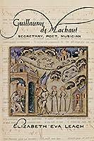 Guillaume De Machaut: Secretary, Poet, Musician