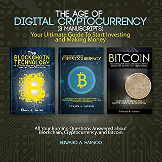 The Age of Digital Cryptocurrency (3 Manuscripts)     Your Ultimate Guide to Start Investing and Making Money: All Your Burning Questions Answered About Blockchain, Cryptocurrency, and Bitcoin              By:                                                                                                                                 Edward A. Harrod                               Narrated by:                                                                                                                                 J.D. Phillippi                      Length: 5 hrs     25 ratings     Overall 5.0
