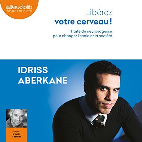 Idriss Aberkane - Libérez votre cerveau (2017) [Audiobook]