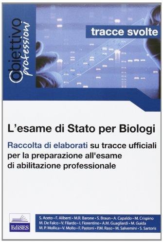 L'esame di Stato per biologi. Tracce svolte. Raccolta di elaborati su tracce ufficiali