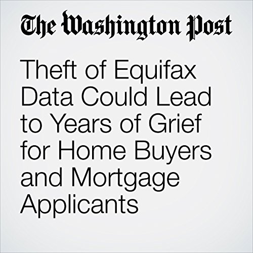 Theft of Equifax Data Could Lead to Years of Grief for Home Buyers and Mortgage Applicants copertina