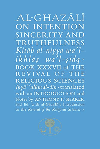 Al-Ghazali on Intention, Sincerity and Truthfulness: Book XXXVII of the Revival of the Religious Sciences (Ghazali: The Revival of the Religious Sciences, Band 37)
