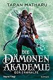Die Dämonenakademie - Der Erwählte: Roman (Dämonenakademie-Serie, Band 1) - Taran Matharu