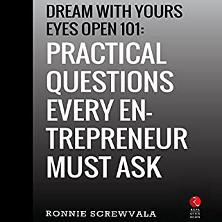 Dream with Yours Eyes Open 101     Practical Questions Every Entrepreneur Must Ask              Written by:                                                                                                                                 Ronnie Screwvala                               Narrated by:                                                                                                                                 Mohan Ram                      Length: 53 mins     1 rating     Overall 4.0