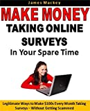 Make Money Taking Online Surveys In Your Spare Time: Legitimate Ways to Make $100s Every Month Taking Surveys - Without Getting Scammed (Earn Extra Money) (English Edition)