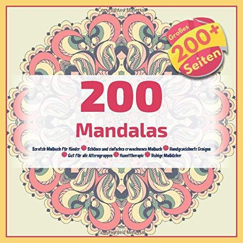 200 Mandalas Scratch Malbuch für Kinder - Schönes und einfaches erwachsenes Malbuch - Handgezeichnete Designs - Gut für alle Altersgruppen - Kunsttherapie - Ruhige Malbücher
