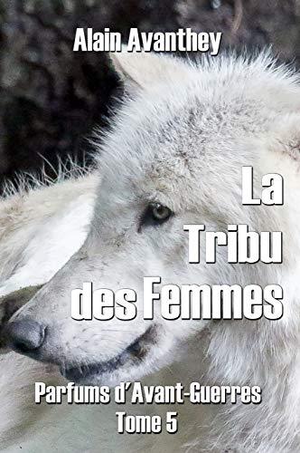 La tribu des femmes: Parfums d'Avant-Guerres - Tome 5 (French Edition)