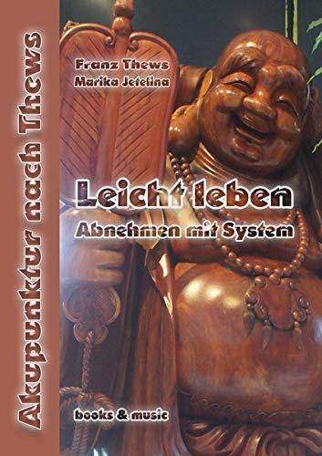 Leicht Leben - Abnehmen mit System: Übergewicht - Adipositas - TCM - Akupunktur: Traditionelle Chinesische Medizin