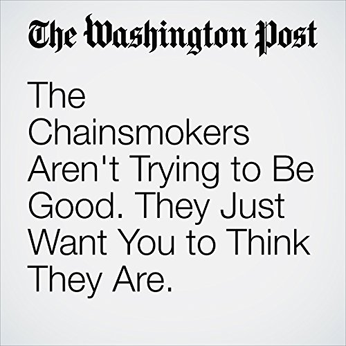 The Chainsmokers Aren't Trying to Be Good. They Just Want You to Think They Are. copertina