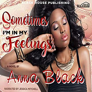 Sometimes I'm in My Feelings     An Urban Romance              By:                                                                                                                                 Anna Black                               Narrated by:                                                                                                                                 Jessica Mitchell                      Length: 6 hrs and 2 mins     30 ratings     Overall 4.4
