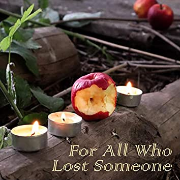 For All Who Lost Someone