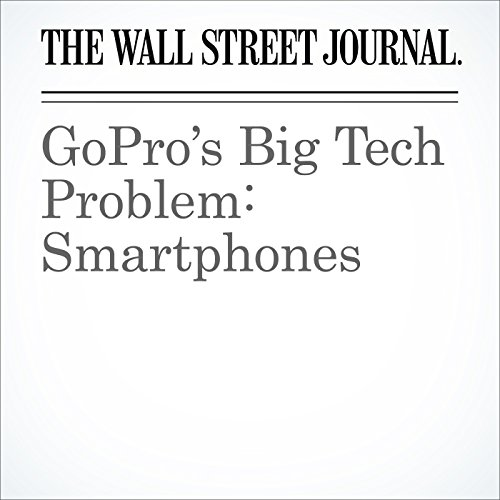 GoPro's Big Tech Problem: Smartphones cover art