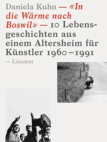 «In die Wärme nach Boswil»: 10 Lebensgeschichten aus einem Altersheim für Künstler 1960–1991