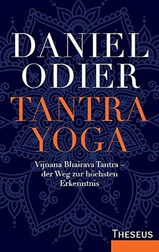 Tantra Yoga: Vijnana Bhairava Tantra - der Weg zur höchsten Erkenntnis