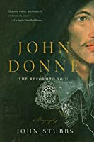 John Donne: The Reformed Soul, a Biography