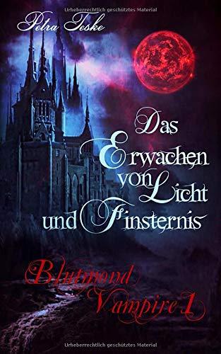 Das Erwachen von Licht und Finsternis: Vampirroman (Blutmond-Vampire, Band 1)