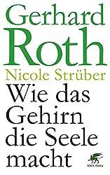 Gerhard Roth - Wie das Gehirn die Seele macht