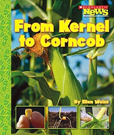 From Kernel to Corncob (Scholastic News Nonfiction Readers: How Things Grow) by Ellen Weiss (2007-09-01)