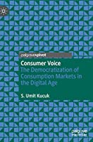 Consumer Voice: The Democratization of Consumption Markets in the Digital Age