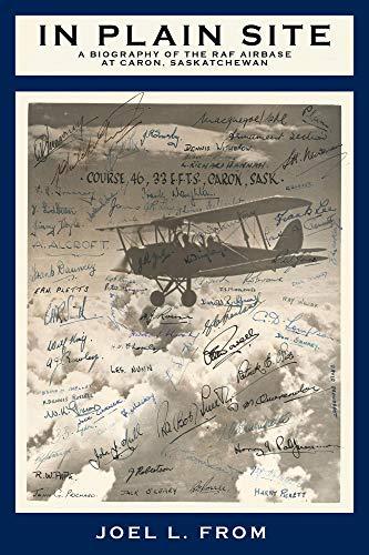 In Plain Site: A Biography of the RAF Airbase at Caron, Saskatchewan (English Edition)