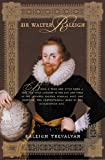 Sir Walter Raleigh: Being a True and Vivid Account of the Life and Times of the Explorer, Soldier, Scholar, Poet, and Courtier--The Controversial Hero of the Elizabethian Age (English Edition)