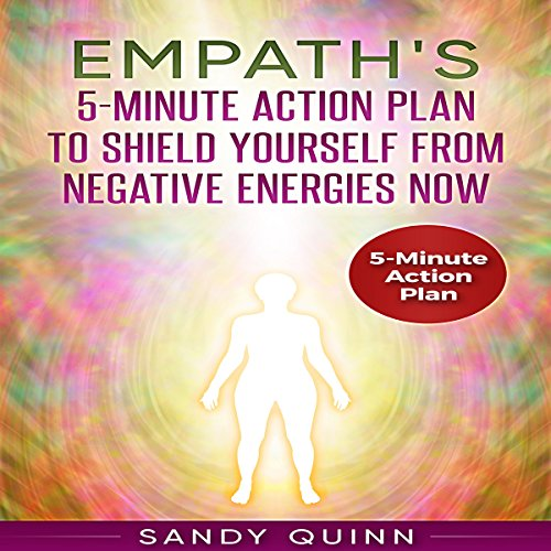 Empath's 5-Minute Action Plan to Shield Yourself from Negative Energies Now cover art