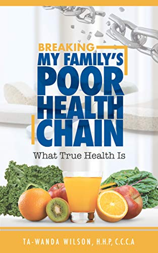Breaking My Family's Poor Health Chain: What True Health Is (English Edition)