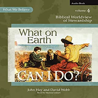 What on Earth Can I Do?     Biblical Worldview of Stewardship              By:                                                                                                                                 John Hay,                                                                                        David Webb                               Narrated by:                                                                                                                                 Marissa Leinart                      Length: 10 hrs and 31 mins     Not rated yet     Overall 0.0