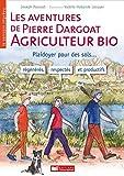 Les aventures de Pierre Dargoat, agriculteur bio / Le sarrasin imprévu - Plaidoyer pour des sols régénérés, respectés et productifs