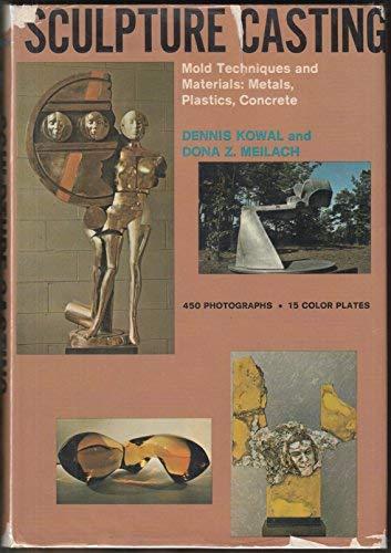 Sculpture Casting; Mold Techniques and Materials, Metals, Plastics, Concrete, (Crown's arts and crafts series)
