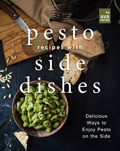 Pesto Recipes with Side Dishes: Delicious Ways to Enjoy Pesto on the Side (English Edition)