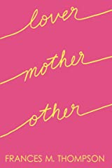 Lover Mother Other: Poems About Love, Motherhood & Everything Else Women Transcend Kindle Edition
