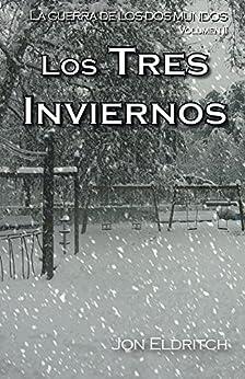 Los tres inviernos (La guerra de los dos mundos nº 2) (Spanish Edition) by [Jon Eldritch]