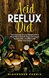 Acid Reflux Diet: Learning How to Lose Weight with a Meal Plan in Just 30 Days with Vegan Recipes, Fish, and Meat with Gluten-Free Foods