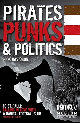 Pirates, Punks & Politics: FC. St Pauli - Falling in Love with a Radical Football Club (English Edition)