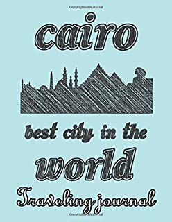 Cairo - Best city in the world - Traveling Journal: Travel story notebook to note every trip to a traveled city (My Travel...