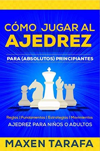 Portada del libro Cómo jugar al ajedrez para (absolutos) principiantes de Maxen Tarafa