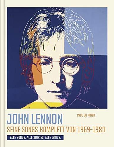 John Lennon. Seine Songs komplett von 1969-1980. Alle Songs. Alle Stories. Alle Lyrics.: Die Geschichten hinter seinen Liedern.