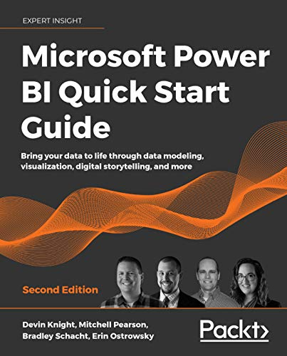 Microsoft Power BI Quick Start Guide: Bring your data to life through data modeling, visualization, digital storytelling, and more, 2nd Edition by [Devin Knight, Mitchell Pearson, Bradley Schacht, Erin Ostrowsky]
