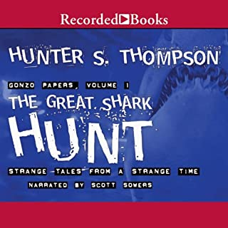 The Great Shark Hunt     Strange Tales from a Strange Time               Written by:                                                                                                                                 Hunter S. Thompson                               Narrated by:                                                                                                                                 Scott Sowers                      Length: 29 hrs and 6 mins     5 ratings     Overall 4.4