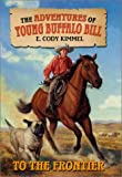 To the Frontier (The Adventures of Young Buffalo Bill, 1)