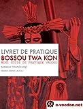 LIVRET DE PRATIQUE VAUDOU BOSSOU TWA KON: Mini Guide de Pratique Vaudou (Mambo Marie Laveau t. 13) (French Edition)