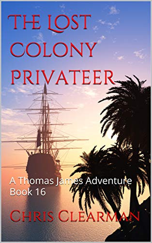 The Lost Colony Privateer: A Thomas James Adventure Book 16 (Thomas James, Privateer) (English Edition)