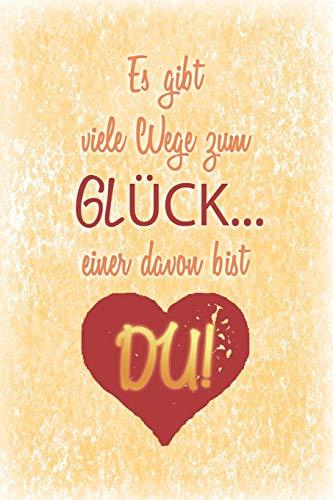 Es gibt viele Wege zum Glück... einer davon bist Du!: Gutscheinheft zum selber ausfüllen, Gutschein-Erlebnis-Buch, 12 Gutscheine für 1 Jahr, Geschenk ... Lebenspartner, Mann, Frau, Freund, Freundin