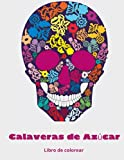 Calaveras de Azúcar Libro de Colorear: Libro para colorear para adultos - Diseños para aliviar el estrés y relajación - Hermosos diseños como calaveras de azúcar, rosas, patrones fáciles y más.