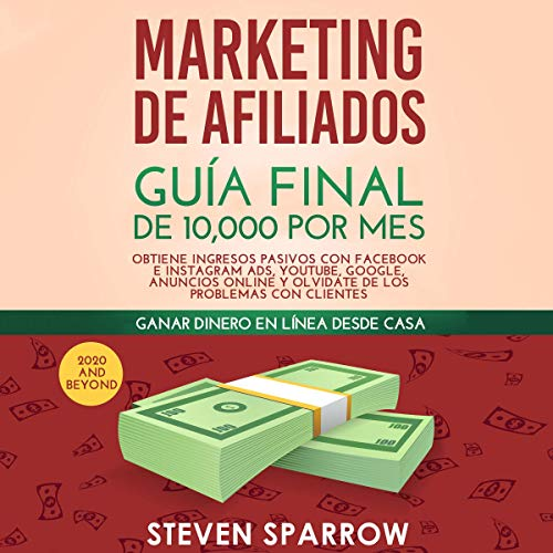 Marketing de Afiliados: Guía Final de 10,000 por Mes [Affiliate Marketing: $10,000/month Ultimate Guide] cover art