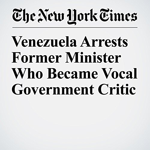 Venezuela Arrests Former Minister Who Became Vocal Government Critic copertina