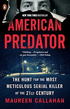 American Predator  The Hunt for the Most Meticulous Serial Killer of the 21st Century